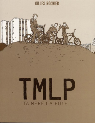 Ta Mère La Pute - Gilles Rochier (6 Pieds sous terre, 2012) dans Chroniques BD TMLP